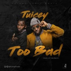 Tuicey - Too Bad (Prod. By Da Piano)